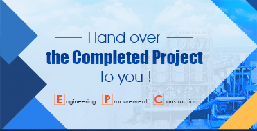 Engineering Procurement Construction Hand over the completed project to you